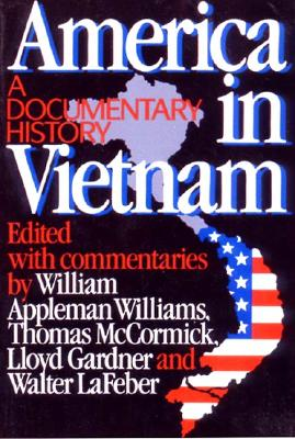 America in Vietnam By Williams, William Appleman/ McCormick, Thomas/ Gardner, Lloyd/ Lafeber, W.